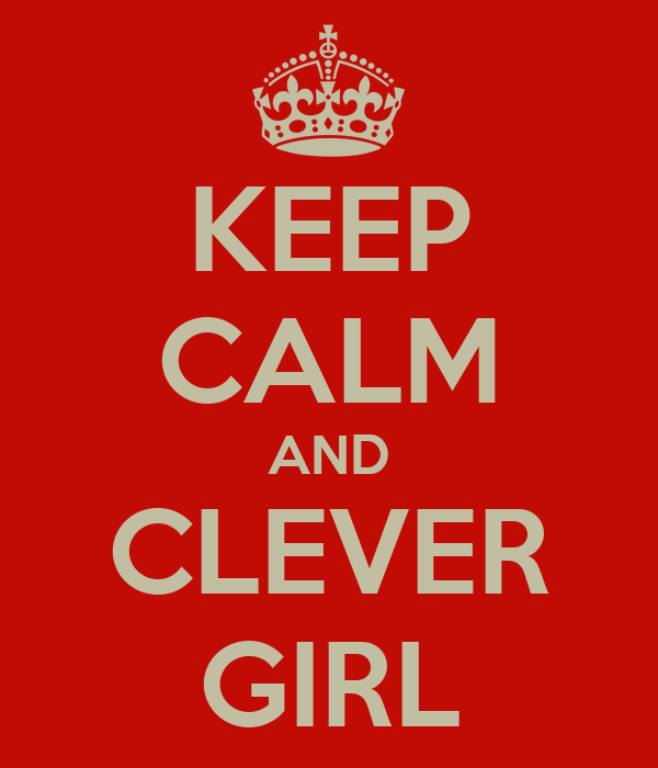 KEEP CALM AND CLEVER GIRL