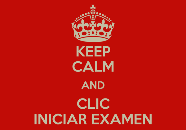 KEEP CALM AND CLIC INICIAR EXAMEN