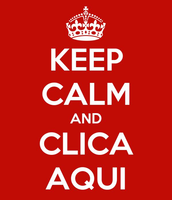 KEEP CALM AND CLICA AQUI