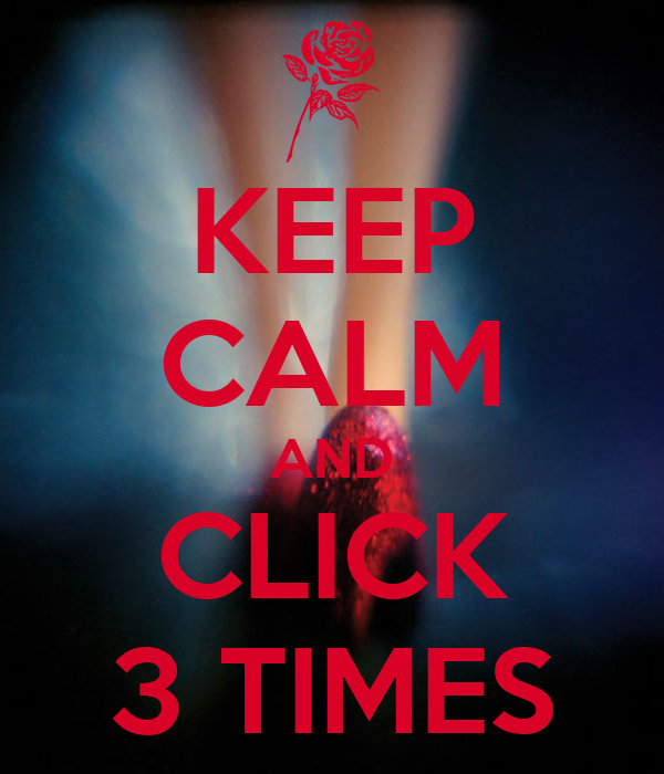 KEEP CALM AND CLICK 3 TIMES