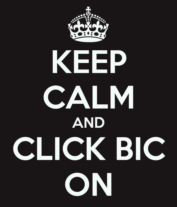 KEEP CALM AND CLICK BIC ON
