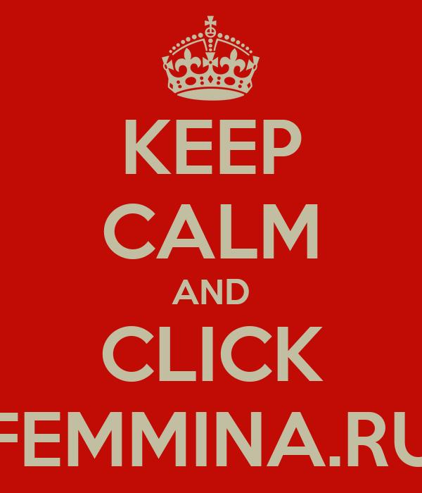 KEEP CALM AND CLICK FEMMINA.RU