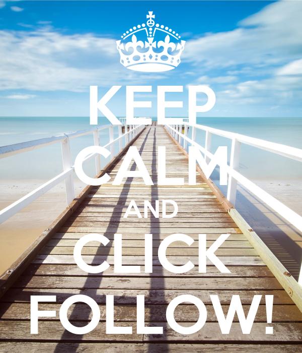 KEEP CALM AND CLICK FOLLOW!