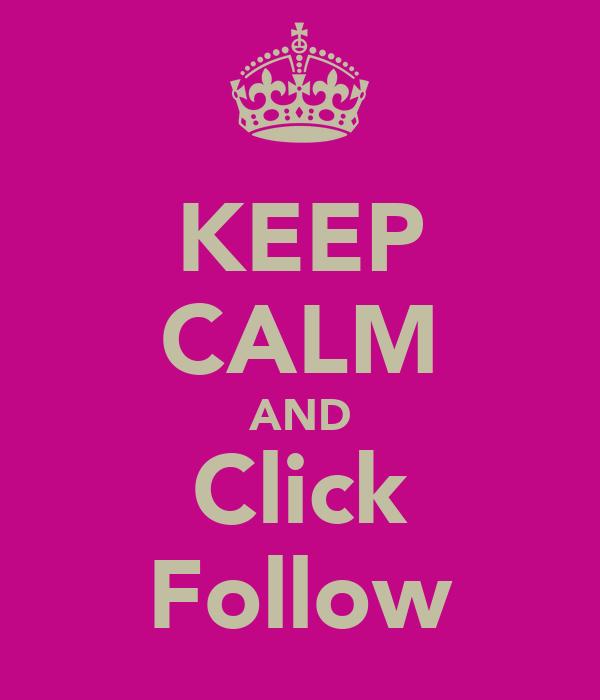 KEEP CALM AND Click Follow
