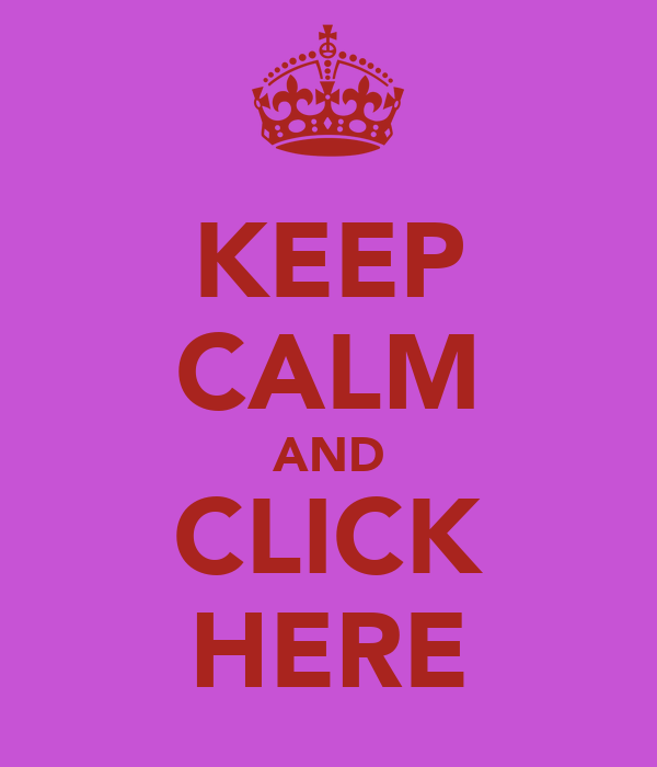 KEEP CALM AND CLICK HERE