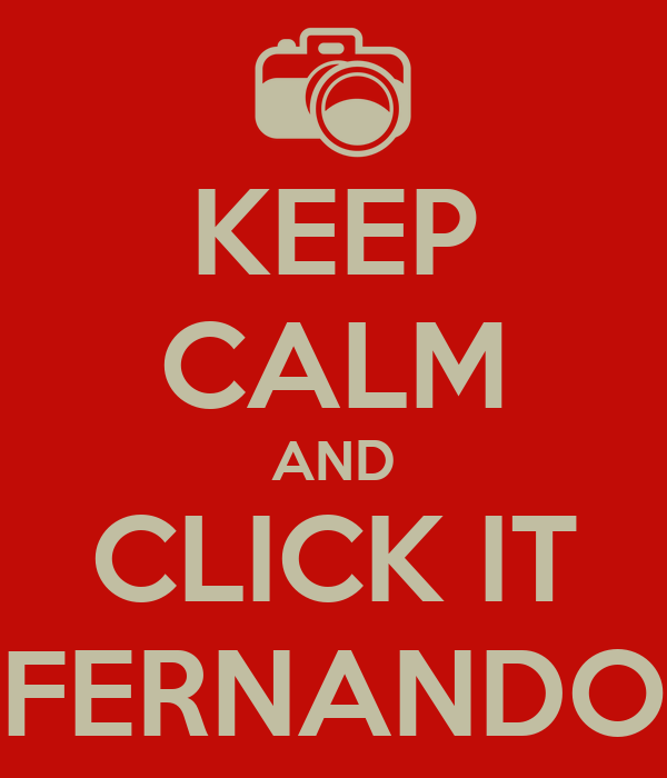KEEP CALM AND CLICK IT FERNANDO