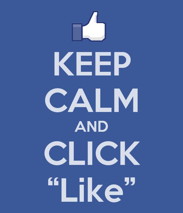 """KEEP CALM AND CLICK """"Like"""""""