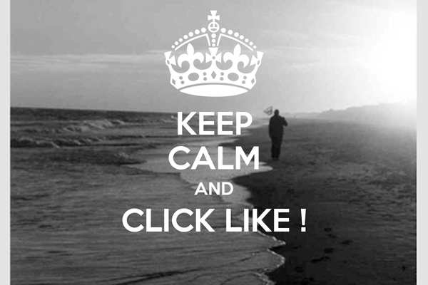 KEEP CALM AND CLICK LIKE !
