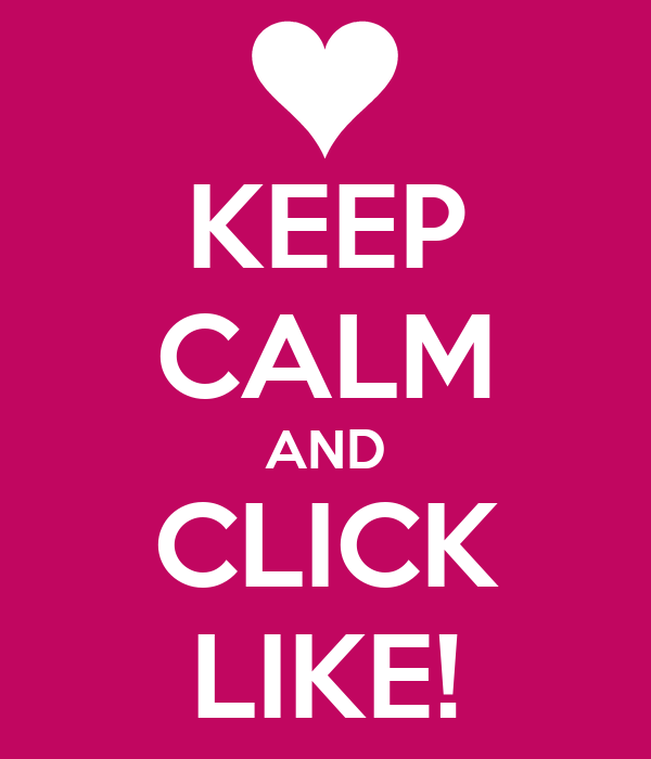 KEEP CALM AND CLICK LIKE!