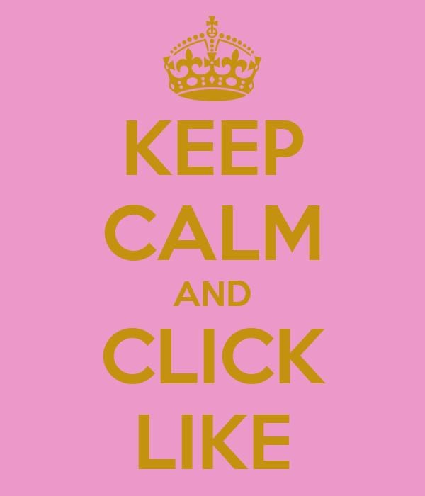 KEEP CALM AND CLICK LIKE