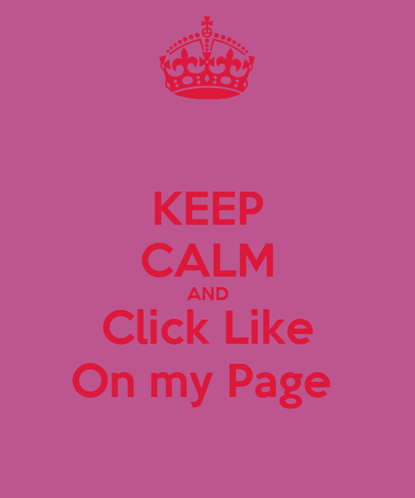 KEEP CALM AND Click Like On my Page