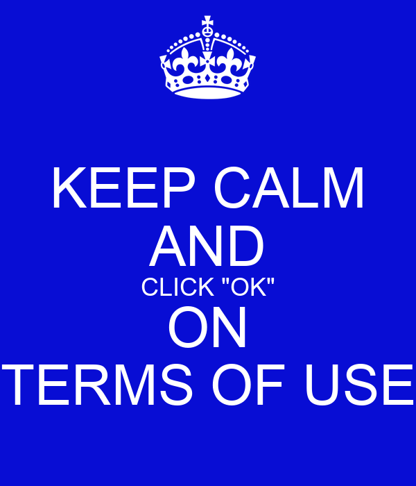 """KEEP CALM AND CLICK """"OK"""" ON TERMS OF USE"""