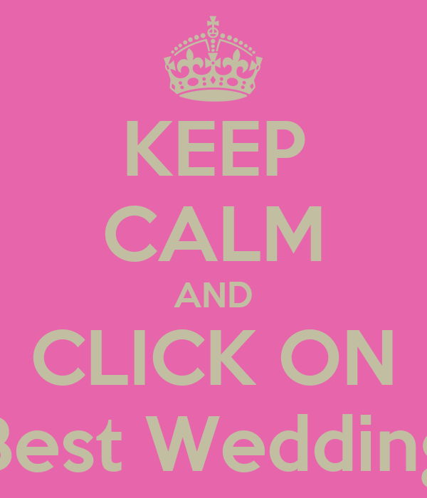 KEEP CALM AND CLICK ON Best Wedding
