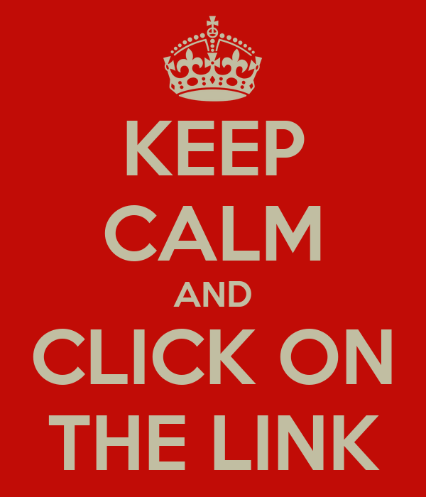 KEEP CALM AND CLICK ON THE LINK