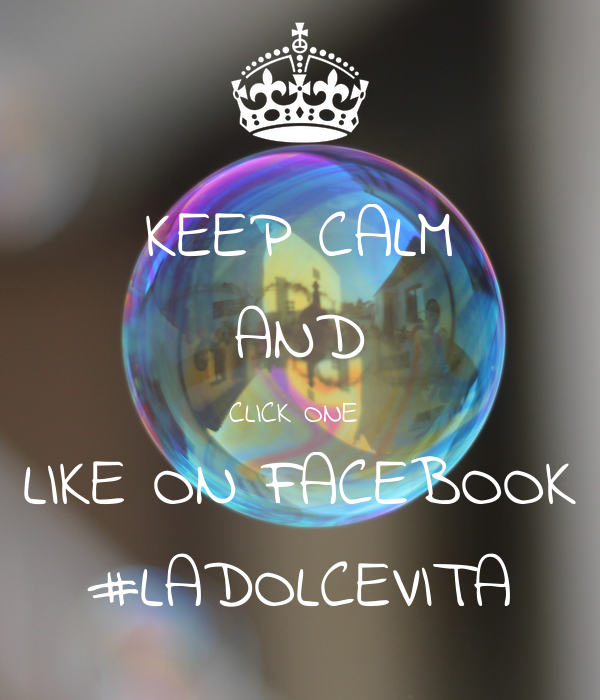 KEEP CALM AND CLICK ONE  LIKE ON FACEBOOK #LADOLCEVITA