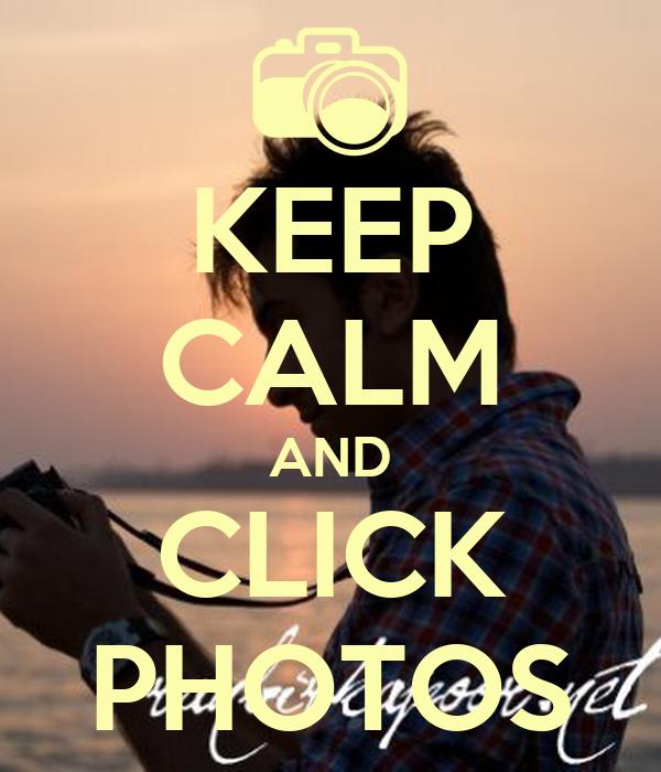 KEEP CALM AND CLICK PHOTOS