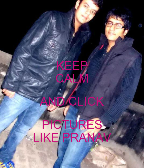 KEEP CALM AND CLICK PICTURES LIKE PRANAV