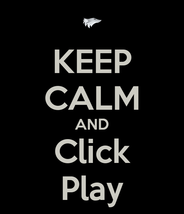 KEEP CALM AND Click Play