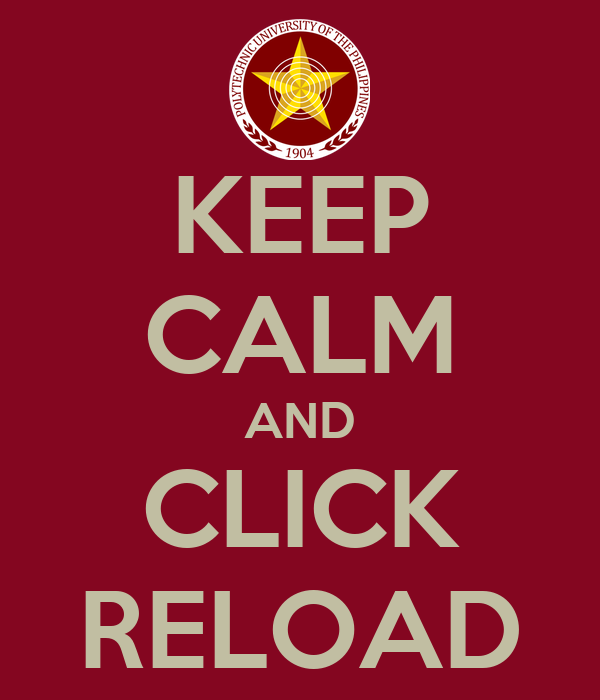 KEEP CALM AND CLICK RELOAD