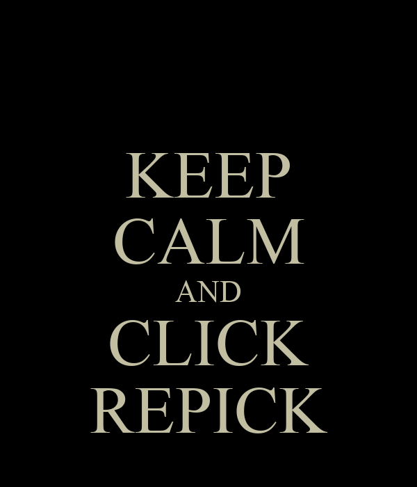 KEEP CALM AND CLICK REPICK
