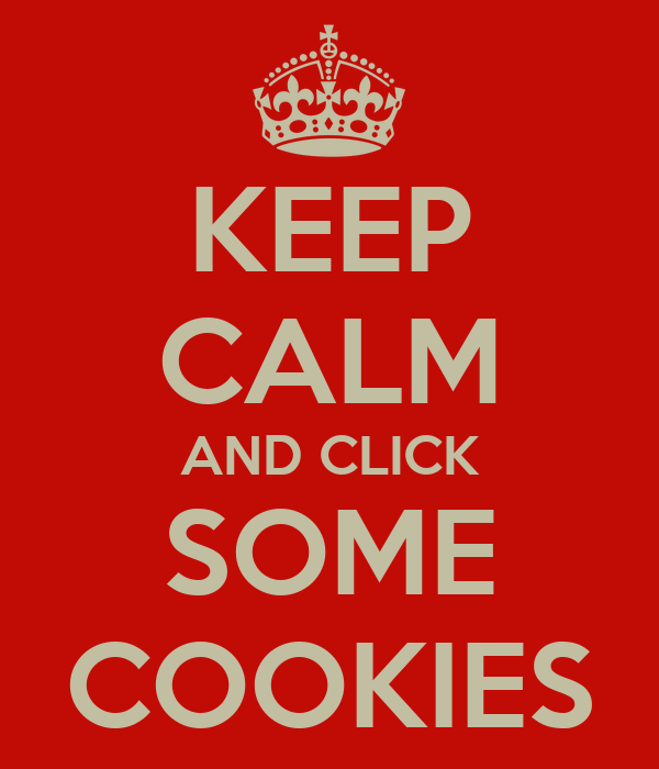 KEEP CALM AND CLICK SOME COOKIES