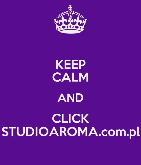 KEEP CALM AND CLICK STUDIOAROMA.com.pl