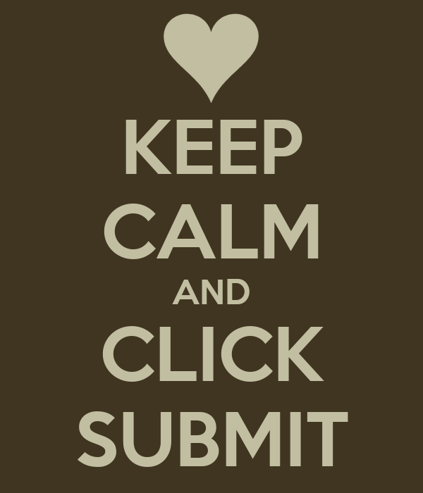 KEEP CALM AND CLICK SUBMIT