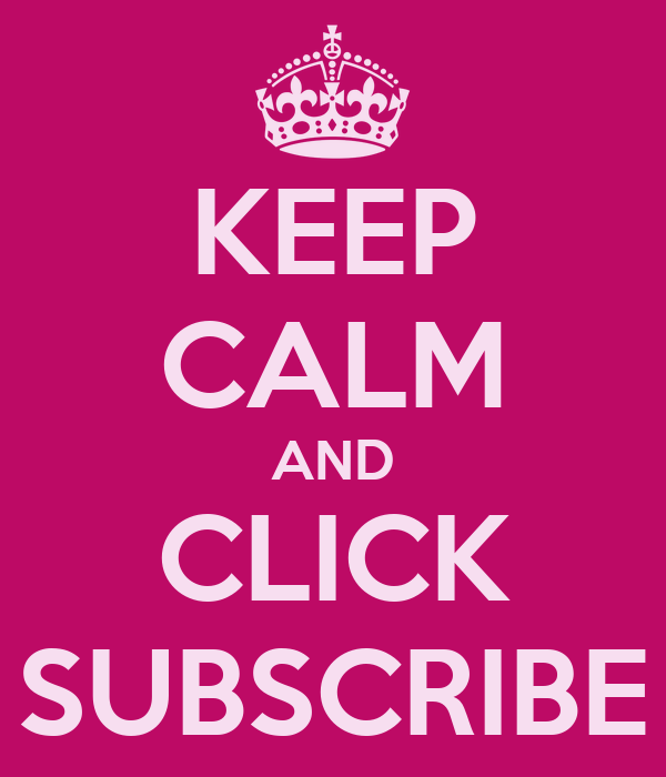 KEEP CALM AND CLICK SUBSCRIBE
