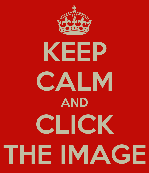 KEEP CALM AND CLICK THE IMAGE