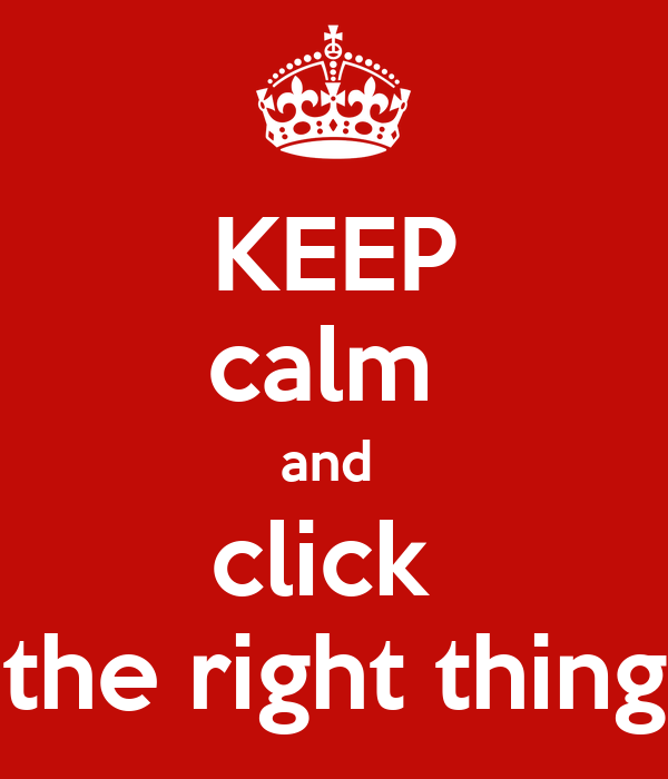 KEEP calm  and  click  the right thing