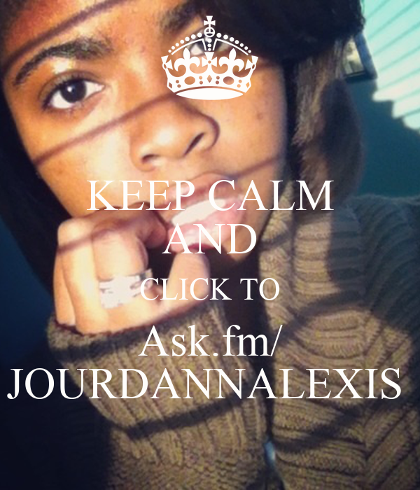 KEEP CALM AND CLICK TO Ask.fm/ JOURDANNALEXIS