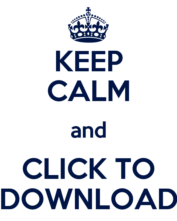KEEP CALM and CLICK TO DOWNLOAD