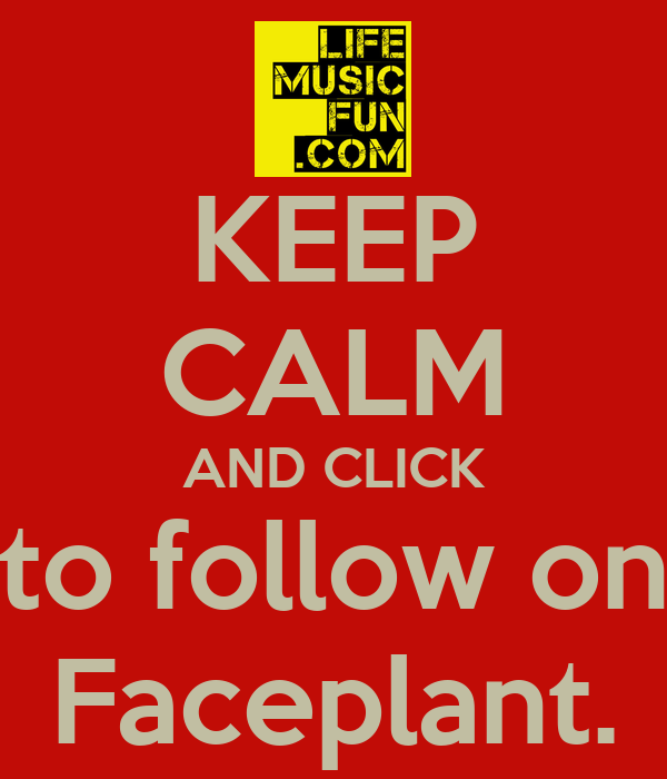 KEEP CALM AND CLICK to follow on Faceplant.