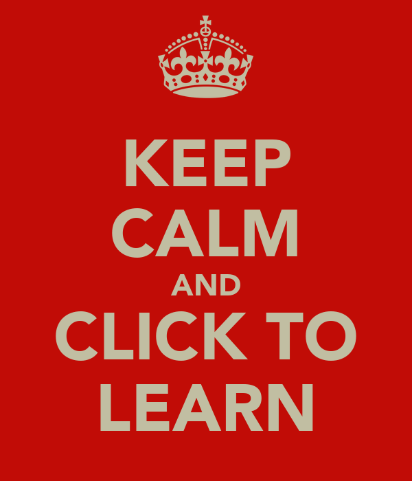 KEEP CALM AND CLICK TO LEARN