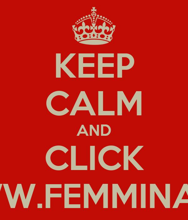 KEEP CALM AND CLICK WWW.FEMMINA.RU
