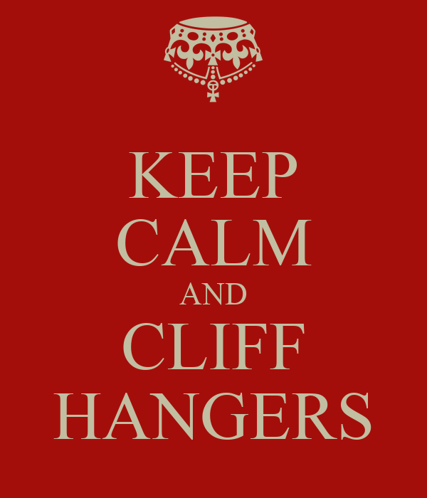 KEEP CALM AND CLIFF HANGERS