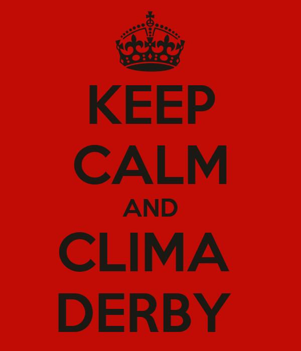 KEEP CALM AND CLIMA  DERBY