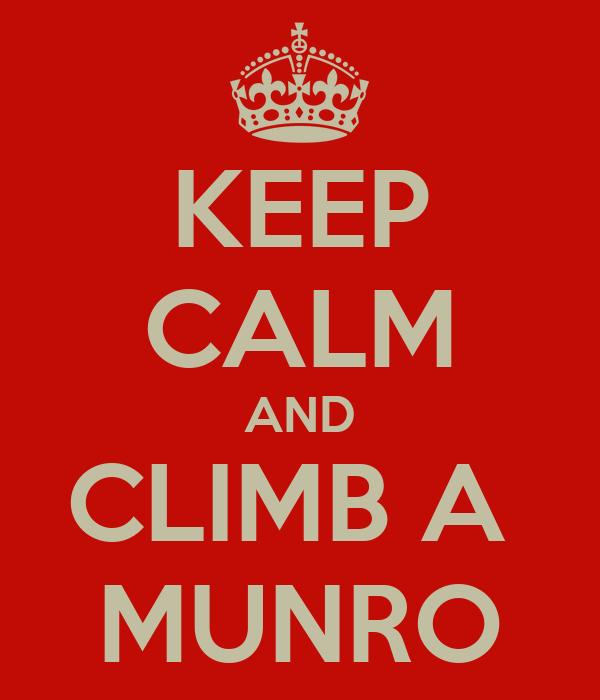 KEEP CALM AND CLIMB A  MUNRO
