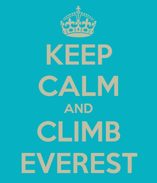 KEEP CALM AND CLIMB EVEREST