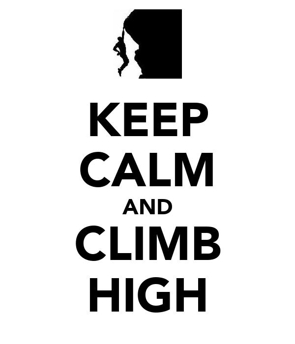 KEEP CALM AND CLIMB HIGH