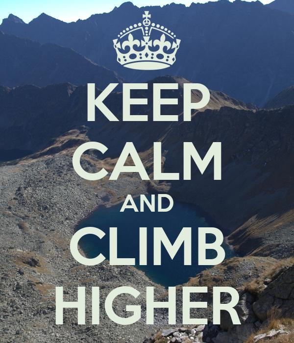 KEEP CALM AND CLIMB HIGHER