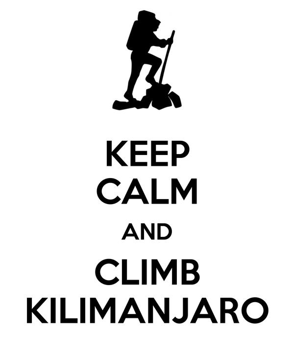 KEEP CALM AND CLIMB KILIMANJARO