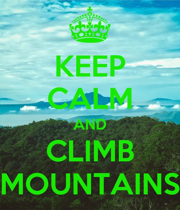KEEP CALM AND CLIMB MOUNTAINS