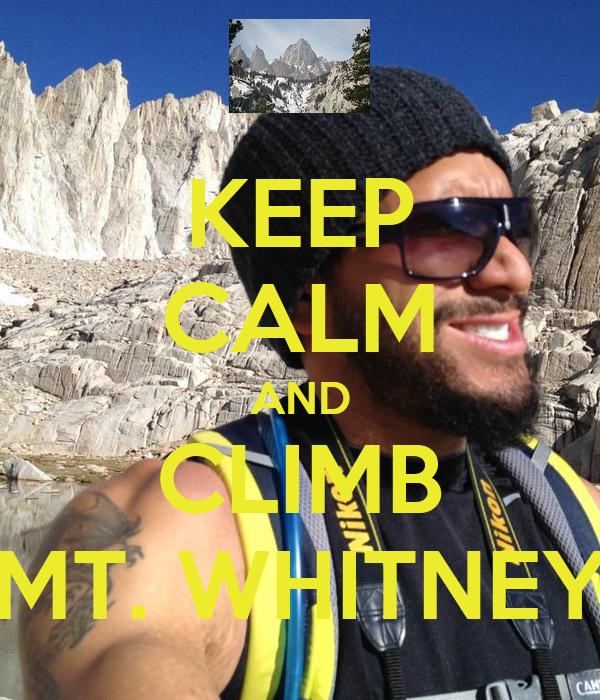KEEP CALM AND CLIMB MT. WHITNEY