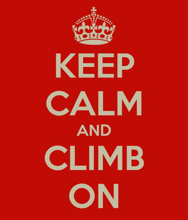 KEEP CALM AND CLIMB ON