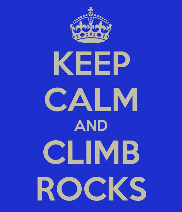 KEEP CALM AND CLIMB ROCKS