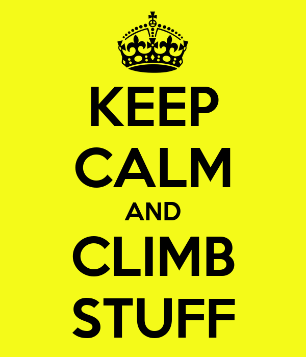 KEEP CALM AND CLIMB STUFF