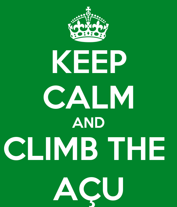 KEEP CALM AND CLIMB THE  AÇU