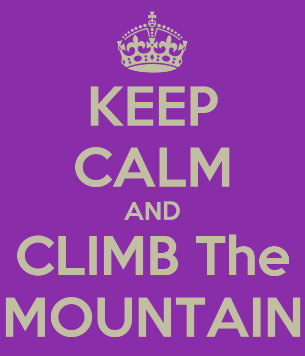 KEEP CALM AND CLIMB The MOUNTAIN
