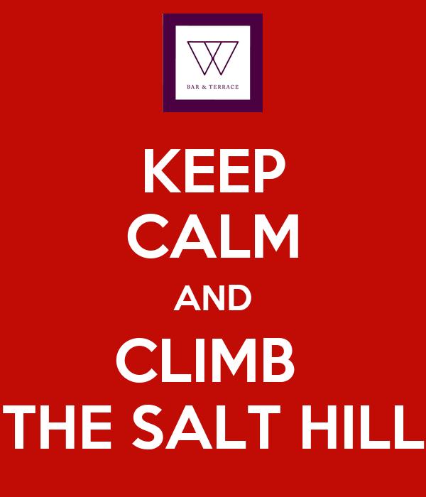 KEEP CALM AND CLIMB  THE SALT HILL
